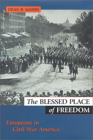The Blessed Place of Freedom: Europeans in Civil War America, Dean B. Mahin