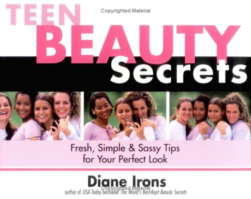 Teen Beauty Secrets: Fresh, Simple & Sassy Tips for Your Perfect Look