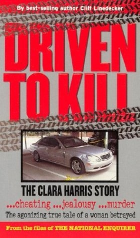Driven to Kill: The Clara Harris Story, Clifford L. Linedecker
