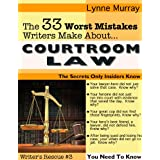 The 33 Worst Mistakes Writers Make About Courtroom Law (Write It Right) ~ Lynne Murray