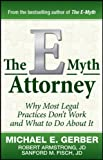 img - for The E-Myth Attorney: Why Most Legal Practices Don't Work and What to Do About It by Gerber, Michael E., Armstrong J.D., Robert, Fisch J.D., Sanf (2010) Hardcover book / textbook / text book