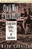 Civil War Curiosities: Strange Stories, Oddities, Events, and Coincidences (155853315X) by Garrison, Webb