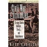 Civil War Curiosities: Strange Stories, Oddities, Events, and Coincidences ~ Webb Garrison