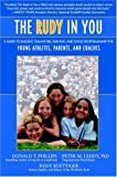The Rudy in You: A Guide to Building Teamwork, Fair Play and Good Sportsmanship for Young Athletes, Parents and Coaches (1583487646) by Donald T. Phillips