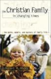 img - for The Christian Family in Changing Times: The Myths, Models, and Mystery of Family Life book / textbook / text book