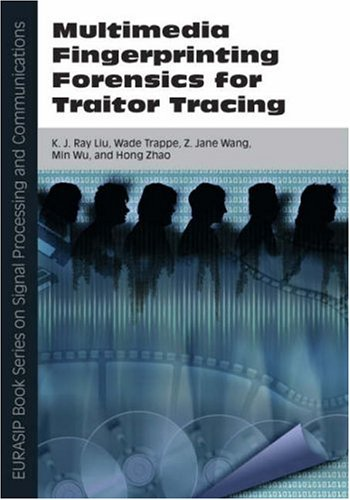 Multimedia Fingerprinting Forensics for Traitor Tracing (EURASIP Book Series on Signal Processing and Communications) (Eurasip Signal Processing and Communications)