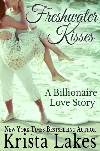 Freshwater Kisses: A Billionaire Love Story by Krista Lakes