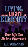 Living in the Light of Eternity: Your Life Can Make a Difference (1565999894) by K. P. Yohannan