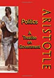 Politics: A Treatise on Government: A Powerful Work by Aristotle (Timeless Classic Books)