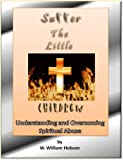 img - for Suffer The Little Children: Understanding and Overcoming Spiritual Abuse book / textbook / text book