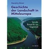 """Geschichte der Landschaft in Mitteleuropa: Von der Eiszeit bis zur Gegenwartvon """"Hansj�rg K�ster"""""""