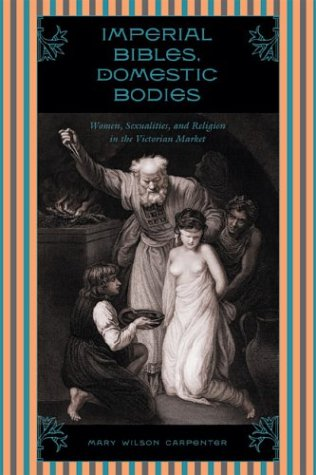 Imperial Bibles Domestic Bodies: Women Sexuality & Religion In Victorian Market
