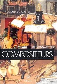 Dictionnaire des compositeurs par Roland de Cand�