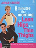 8 Minutes in the Morning for Lean Hips and Thin Thighs (1405077387) by Cruise, Jorge