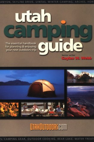 Utah Camping Guide : The essential handbook for planning and enjoying your next outdoors trip Gaylen W. Webb