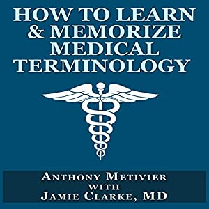 How to Learn & Memorize Medical Terminology: Magnetic Memory Hörbuch von Anthony Metivier, Jamie Clarke Gesprochen von: Todd Barsness