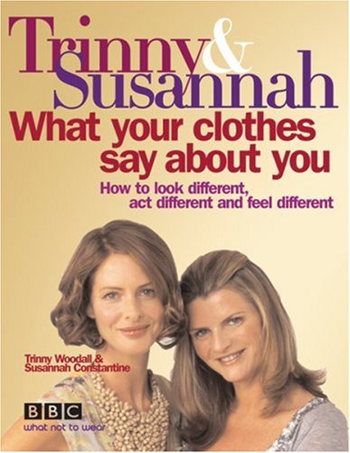 What Your Clothes Say About You: How to Look Different, Act Diff