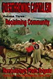 img - for Overthrowing Capitalism, Volume 3: Reclaiming Community: An Anthology of Transformational Poets book / textbook / text book