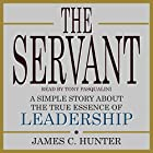 The Servant: A Simple Story About the True Essence of Leadership Hörbuch von James C. Hunter Gesprochen von: Tony Pasqualini