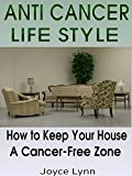 ANTI CANCER: ANTI CANCER LIFESTYLE: How To Keep Your Home A Cancer - Free Zone (Anti cancer, Anti cancer diet, Anti cancer habits, Minimalism, Declutter, Frugal living, Simplicity)