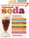 Homemade Soda: 200 Recipes for Making...