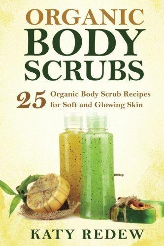organic-body-scrubs-25-organic-body-scrub-recipes-for-soft-and-glowing-skin-by-katy-redew-2015-12-13