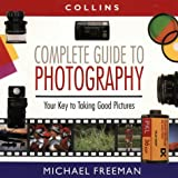 Collins Complete Guide to Photography: The Essential Book for Every Photographer (0004129180) by Freeman, Michael