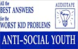 All the Best Answers for the Worst Youth Problems : Anti-Social Youth