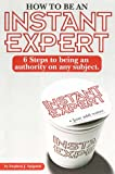 How to Be an Instant Expert: 6 Steps to Being an Authority on Any Subject (1564144763) by Spignesi, Stephen J.