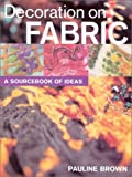 Pauline Brown Decoration on Fabric: A Sourcebook of Ideas