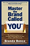 img - for Master the Brand Called YOU(TM): The proven leadership personal branding system to help you earn more, do more, and be more at work book / textbook / text book