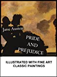 PRIDE AND PREJUDICE (Illustrated with fine art classic paintings)