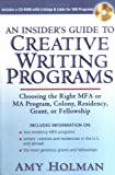AN Insider's Guide to Creative Writing Programs: Choosing the Right MFA or MA Program, Colony, Residency, Grant or Fellowship