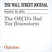 The OECD's Bad Tax Brainstorm (       UNABRIDGED) by  The Wall Street Journal Narrated by Paul Ryden