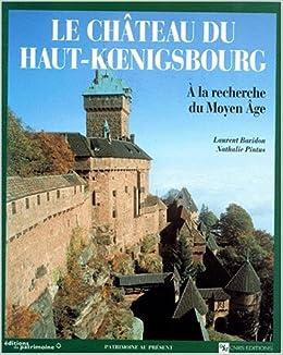 le chateau du haut koenigsbourg a la recherche du moyen age patrimoine au present french. Black Bedroom Furniture Sets. Home Design Ideas