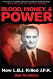 Barr McClellan Blood, Money, & Power: How LBJ Killed JFK