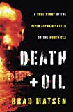 Death and Oil: A True Story of the Piper Alpha Disaster on the North Sea