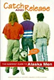 img - for Catch & Release the Insider's Guide to Alaska Men by Haigh, Jane, Hegarty-Lammers, Kelley, Walsh, Patricia (1997) Paperback book / textbook / text book