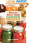 How to Store Your Garden Produce: The...