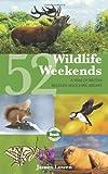 52 Wildlife Weekends: A Year of British Wildlife-Watching Breaks (Bradt Travel Guides (Wildlife Guides))