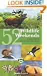 52 Wildlife Weekends: A Year of Briti...