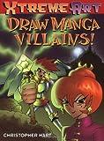 Draw Manga Villans! (XTreme Art)