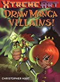 Draw Manga Villans! (XTreme Art) (0823003701) by Hart, Christopher