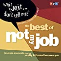 Wait Wait...Don't Tell Me! The Best of 'Not My Job' Radio/TV Program by  NPR Narrated by Peter Sagal, Carl Kasell