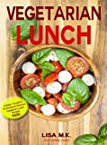 img - for Vegetarian Lunch: 30 Healthy, Delicious & Balanced Recipes (Vegetarian Life Book 2) book / textbook / text book