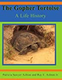 The Gopher Tortoise: A Life History (Life History Series)