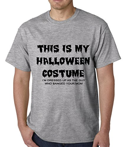 BeWild Brand® - This is My Halloween Costume The Guy Who Banged Your Mom Mens T-shirt