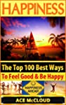 Happiness: The Top 100 Best Ways To F...