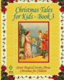 img - for Christmas Tales for Kids - Book 3: Seven Magical Stories About Christmas for Children book / textbook / text book