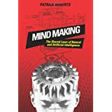Mind Making: The Shared Laws of Natural and Artificial Intelligenceby Patrick Roberts